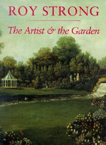 The Artist and the Garden : The Paul Mellon Centre for Studies in British Art - Sir Roy Strong