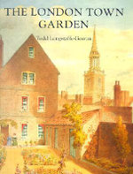 The London Town Garden, 1700-1840 - Todd Longstaffe-Gowan