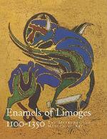 Enamels of Limoges, 1100-1350 : 1100-1350 - Elisabeth Taburet-Delahaye