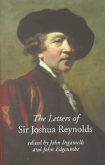 The Letters of Sir Joshua Reynolds : Speeches and Letters - Sir Joshua Reynolds