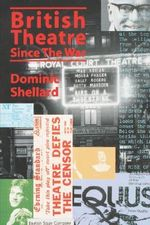 British Theatre Since the War - Dominic Shellard