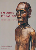 Splendid Isolation : Art Of Easter Island - Eric Kjellgren