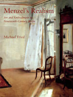 Menzel's Realism : Art and Embodiment in Nineteenth-century Berlin - Michael Fried