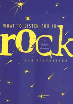 What to Listen for in Rock : A Stylistic Analysis - Ken Stephenson