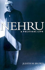 Nehru : A Political Life - Judith M. Brown