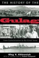 The History of the Gulag : From Collectivization to the Great Terror - Oleg V. Khlevniuk
