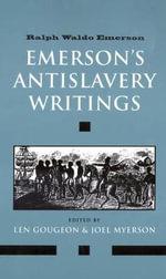 Emerson's Antislavery Writings : Ralph Waldo Emerson - Ralph Waldo Emerson