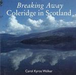 Breaking Away : Coleridge in Scotland - Samuel Taylor Coleridge
