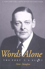 Words Alone : The Poet T. S. Eliot - Denis Donoghue
