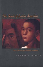 The Soul of Latin America : The Cultural and Political Tradition - Howard J. Wiarda