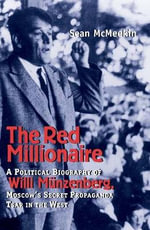 The Red Millionaire : A Political Biography of Willy Munzenberg, Moscow's Secret Propaganda Tsar in the West, 1917-1940 - Sean McMeekin