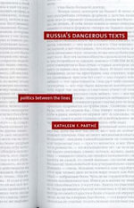 Russia's Dangerous Texts : Politics Between the Lines - Kathleen F. Parthe