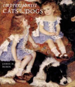 Impressionist Cats and Dogs : Pets in the Painting of Modern Life - James Henry Rubin