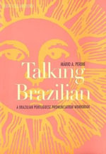 Talking Brazilian : A Brazilian Portuguese Pronunciation Workbook - Mario A. Perini