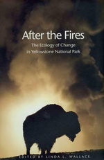 After the Fires : The Ecology of Change in Yellowstone National Park