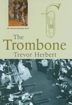The Trombone : Yale Musical Instrument Series - Trevor Herbert