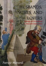 Husbands, Wives and Lovers : Marriage and Its Discontents in Nineteenth-Century France - Patricia Mainardi