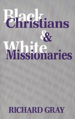 Black Christians & White Missionaries : AQA A2 Religious Studies: Religion and Ethics and ... - Richard Gray
