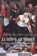 Europe at Home : Family and Material Culture, 1500-1800 - Raffaella Sarti