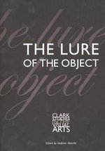 The Lure of the Object : Media Study, Media Practice, Media Pioneers, 1973-... - Stephen W. Melville