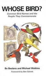 Whose Bird : Common Bird Names and the People They Commemorate - Bo Beolens