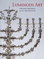 Luminous Art : Hanukkah Menorahs of The Jewish Museum - Susan L. Braunstein
