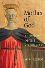 Mother of God : A History of the Virgin Mary - Professor Miri Rubin