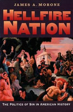 Hellfire Nation : The Politics of Sin in American History - James A. Morone