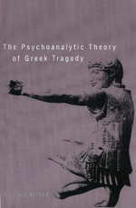 The Psychoanalytic Theory of Greek Tragedy - C., Fred Alford