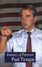 Journey of Purpose : Reflections on the Presidency, Multiculturalism, and Third Parties - Paul E. Tsongas