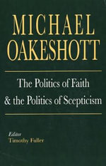 The Politics of Faith and the Politics of Scepticism - Michael Oakeshott