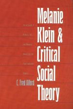Melanie Klein and Critical Social Theory : An Account of Politics, Art, and Reason Based on Her Psychoanalytic Theory - C. Fred Alford