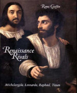 Renaissance Rivals : Michelangelo, Leonardo, Raphael, Titian - Rona Goffen