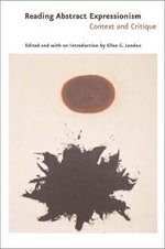 Reading Abstract Expressionism : Context and Critique - Ellen G. Landau