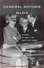 General Motors and the Nazis : The Struggle for Control of Opel, Europe's Biggest Carmaker - Henry Ashby Tuner