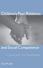 Children's Peer Relations and Social Competence : A Century of Progress - Gary W. Ladd