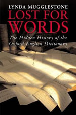 Lost for Words : The Hidden History of the Oxford English Dictionary - Lynda Mugglestone