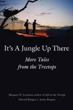 It's a Jungle Up There : More Tales from the Treetops - Margaret Lowman