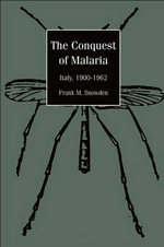 The Conquest of Malaria : Italy, 1900-1962 - Frank M. Snowden
