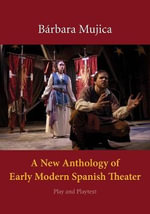 A New Anthology of Early Modern Spanish Theater : Play and Playtext - Barbara Mujica