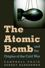 The Atomic Bomb and the Origins of the Cold War - Campbell Craig