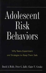 Adolescent Risk Behaviors : Why Teens Experiment and Strategies to Keep Them Safe - David A. Wolfe