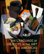 The Language of Objects in the Art of the Americas - Edward J. Sullivan