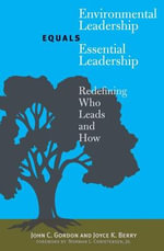 Environmental Leadership Equals Essential Leadership : Redefining Who Leads and How - John C. Gordon