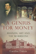 A Genius for Money : Business, Art and the Morrisons - Caroline Dakers