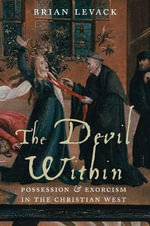 The Devil within : Possession and Exorcism in the Christian West - Brian Levack