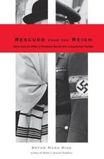 Rescued from the Reich : How One of Hitler's Soldiers Saved the Lubavitcher Rebbe - Bryan Mark Rigg