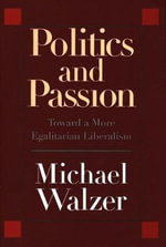 Politics and Passion : Toward a More Egalitarian Liberalism - Michael Walzer