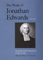 The Works of Jonathan Edwards : Sermons and Discourses, 1743-1758 Volume 25 - Jonathan Edwards