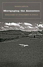 Mortgaging the Ancestors : Ideologies of Attachment in Africa - Parker MacDonald Shipton